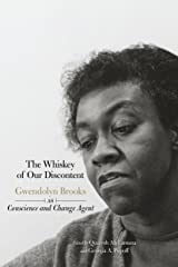 The Whiskey of our Discontent: Gwendolyn Brooks as Conscience and Change Agent Kindle Edition