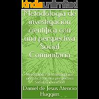 Metodología de investigación científica con una perspectiva Social  Comunitaria: Metodología de investigación científica con una perspectiva Social  Comunitaria (1)