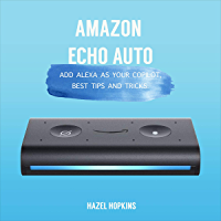 Amazon Echo Auto: Add Alexa as your copilot, best tips and tricks (English Edition)