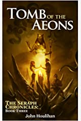 Tomb of the Aeons (The Seraph Chronicles Book 3) Kindle Edition