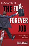 In Search of the Fun-Forever Job: Career Strategies that Work