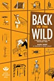 Back to the Wild: A Practical Manual for Uncivilized Times (Process Self-reliance Series)
