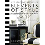 Elements of Style: Designing a Home and a Life: Designing a Home & a Life
