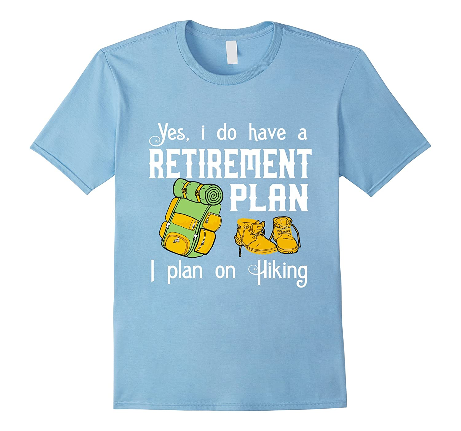 YES, I DO HAVE A RETIREMENT PLAN ON HIKING T-Shirt-TH