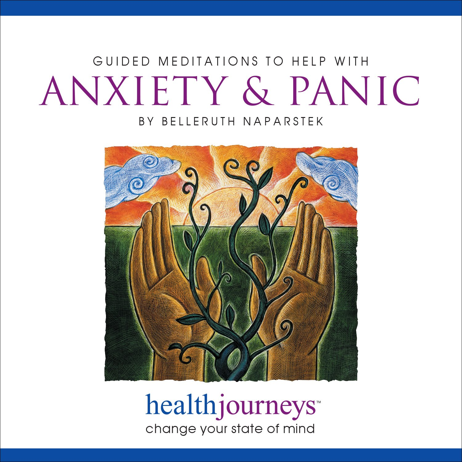 Meditation for Anxiety & Panic, Effective Approach to Treating Anxiety and Panic Attacks Naturally, Guided Meditation and Imagery with Healing Words and Soothing Music by Belleruth Naparstek by Health Journeys