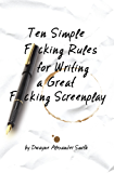 Ten Simple F*cking Rules for Writing a Great F*cking Screenplay (English Edition)