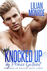 Knocked Up by Prince Gallant: An Accidental Pregnancy Romance (Knocked Up Royals Book 3) Kindle Edition