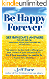 Be Happy Forever: Get Immediate Answers to Let Go of; anxiety, stress, anger, sadness, overwhelm, fear, and much more.