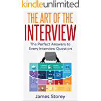 Interview: The Art of the Interview: The Perfect Answers to Every Interview Question (Interview Questions and Answers, Interviewing, Resume, Interview Tips, Motivational Interviewing, Job Interview)