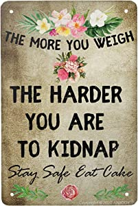 ANJOOY Metal Tin Signs Vintage The More You Weigh The Harder You are to Kidnap for Home Coffee Cake Burger Shop Man Cave Brewery Snack Bar Wall Bar Art Decor Sign Inspirational Quotes 12x8 inches