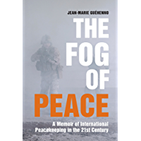 The Fog of Peace: A Memoir of International Peacekeeping in the 21st Century (English Edition)