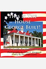 This Is The House George Built! A Kid's Guide To Mount Vernon Paperback