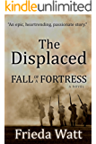 The Displaced: Fall of a Fortress — One of the Best Historical Fiction Books you will read in 2018: Volume 1 of 3