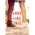 Love Like This (The Romance Chronicles—Book #1)