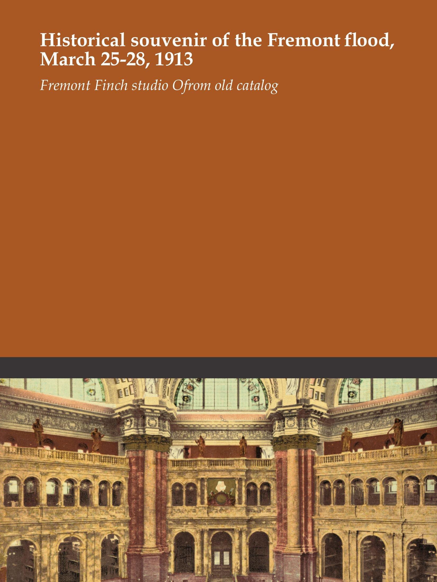 Historical souvenir of the Fremont flood, March 25-28, 1913 PDF