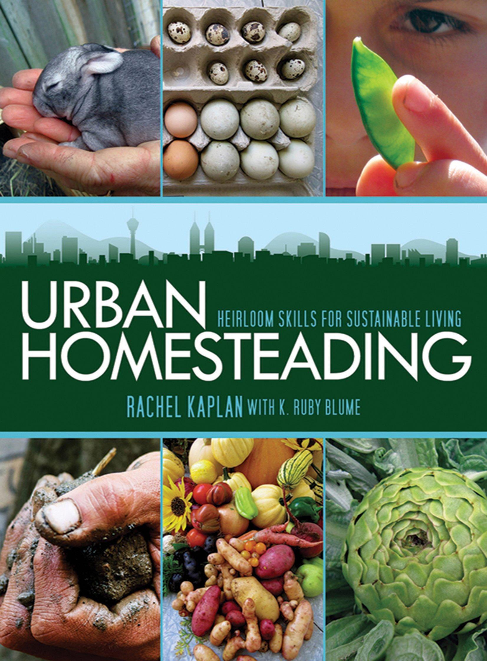 Urban Homesteading: Heirloom Skills for Sustainable Living