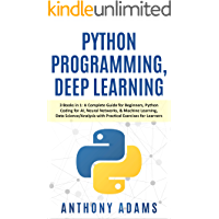 Python Programming, Deep Learning: 3 Books in 1: A Complete Guide for Beginners, Python Coding for AI, Neural Networks…