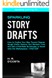 Sparkling Story Drafts: How to Outline Your Way Toward Cleaner Rough Drafts, Reduce Your Revision Time, and Get a First-Rate Screenplay or Novel onto the (Iterative Outlining Book 3)