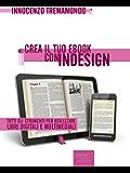 Crea il tuo ebook con InDesign. Tutti gli strumenti per realizzare libri digitali e multimediali (Esperto in un click)