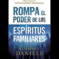 Rompa el poder de los espíritus familiares/Breaking the Power of Familiar Spirits: Cómo lidiar con conspiraciones demoniacas
