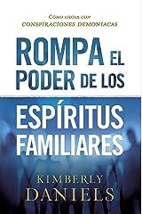 Rompa el poder de los espíritus familiares/Breaking the Power of Familiar Spirits: Cómo lidiar con conspiraciones demoniacas (Spanish Edition) Kindle Edition