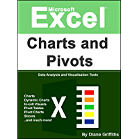 Microsoft Excel Charts and Pivots: Data Analysis and Visualisation Tools (Learn Excel Visually Journey Book 4)