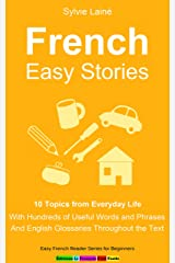 French Easy Stories: 10 Topics from Everyday Life, With Hundreds of Useful Words and Phrases (Easy French Reader Series for Beginners t. 5) (French Edition) Kindle Edition