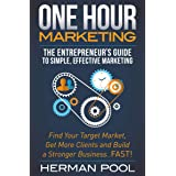 One Hour Marketing: The Entrepreneur's Guide to Simple, Effective Marketing