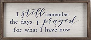 "Farmhouse Rustic Wooden Prayer Sign Wall Decor - I Still Remember The Days I Prayed for What I Have Now|Vintage Christian Home Decor|Inspirational Wood Sign|19"" W x 8.5"" H"