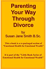 Parenting Your Way Through Divorce (Little Book Series of Emotional Health for Emotional Wealth 10) Kindle Edition