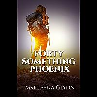 Forty Something Phoenix (Memoirs of Marlayna Glynn)