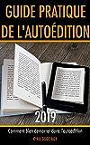 Guide pratique de l'autoédition 2019: Comment bien démarrer dans l'auto-édition