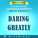 Daring Greatly by Brene Brown | How the Courage to Be Vulnerable Transforms the Way We Live, Love, Parent, and Lead: Summary, Key Analysis & Takeaways