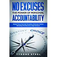 No Excuses: The Power Of Personal Accountability: Master Focus And Self Discipline, Eliminate Victim Mentality And…