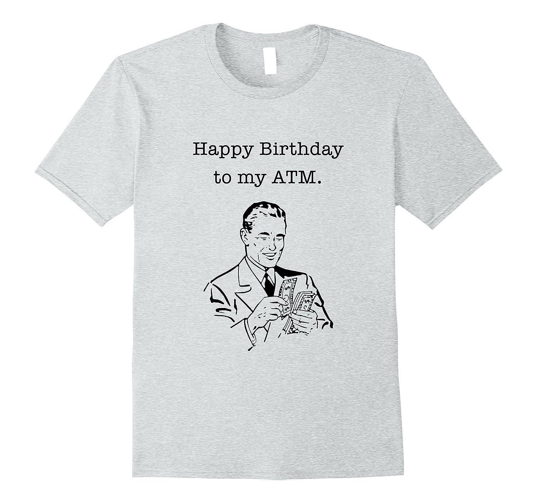 Happy Birthday Dad Shirt I Mean ATM Funny Bday Tee TH