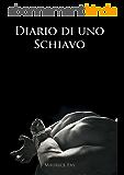 Diario di uno schiavo (Italian Edition)