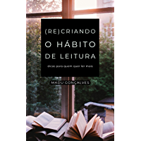 (Re)criando o Hábito de Leitura: Dicas Para Quem Quer Ler Mais