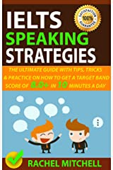 IELTS Speaking Strategies: The Ultimate Guide With Tips, Tricks, And Practice On How To Get A Target Band Score Of 8.0+ In 10 Minutes A Day Kindle Edition