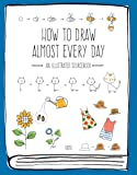 How to Draw Almost Every Day: An Illustrated Sourcebook