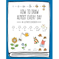 How to Draw Almost Every Day: An Illustrated Sourcebook (Almost Everything)