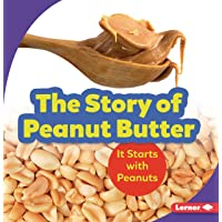 The Story of Peanut Butter: It Starts with Peanuts