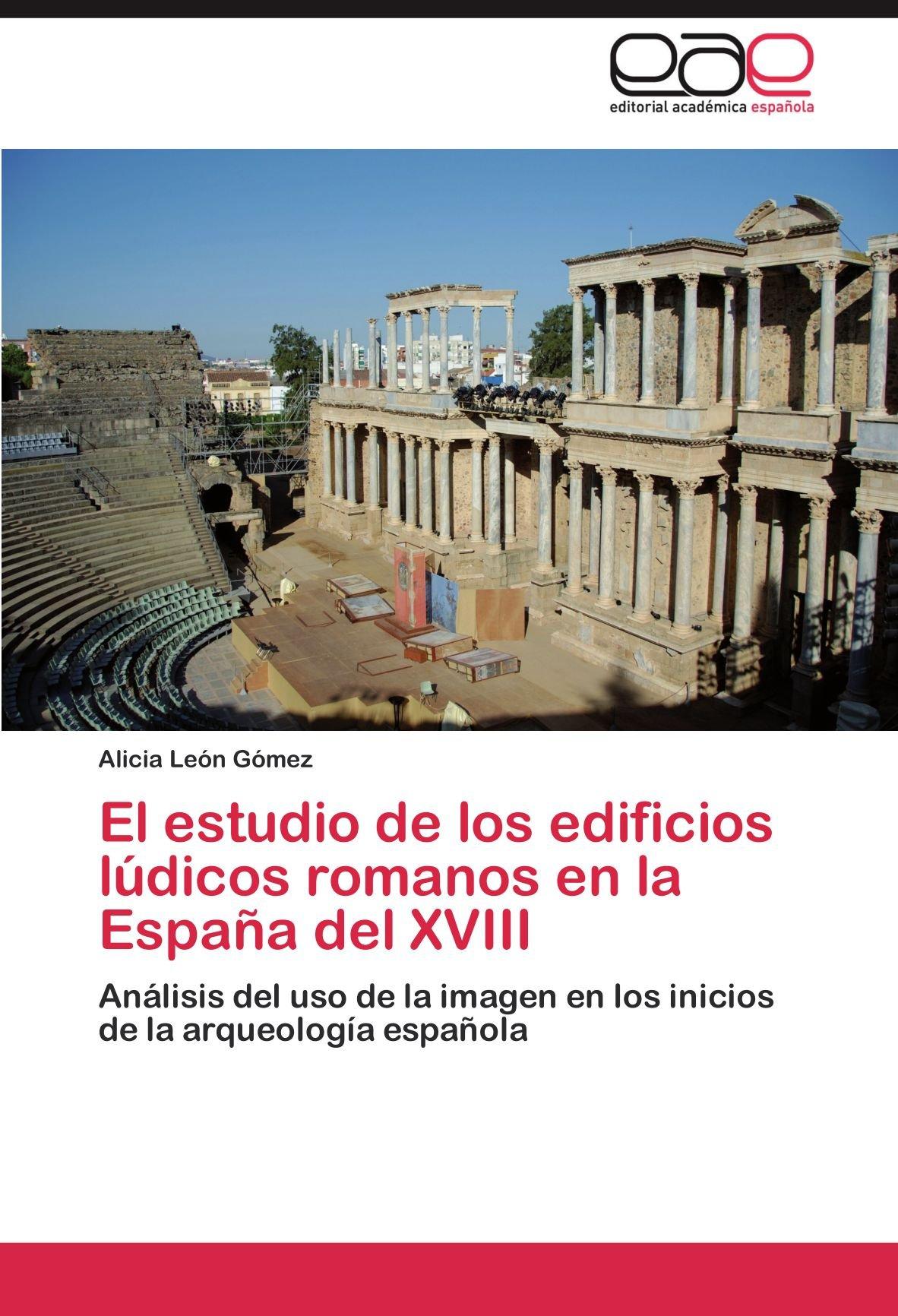 El Estudio de Los Edificios Ludicos Romanos En La Espana del XVIII: Amazon.es: Le N. G. Mez, Alicia, Leon Gomez, Alicia: Libros