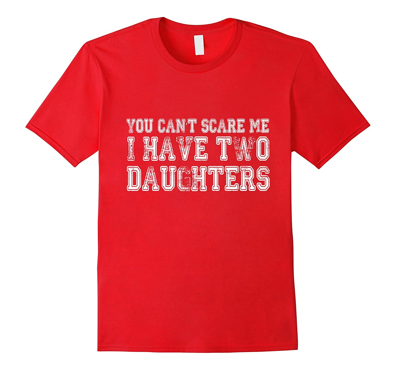 You Cant Scare Me I Have Two Daughters Fathers Day T-Shirt-TH