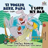 Ti voglio bene, papà I Love My Dad: Italian English Bilingual Book for Kids