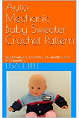 Auto Mechanic Baby Sweater Crochet Pattern: Size Newborn-3 months, 3-6 months, and 9-12 months Kindle Edition