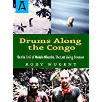 Drums Along the Congo: On the Trail of Mokele-Mbembe, the Last Living Dinosur (English Edition)