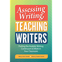 Assessing Writing, Teaching Writers: Putting the Analytic Writing Continuum to Work in Your Classroom (Language and Literacy Series)