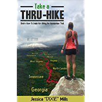 Take A Thru-Hike: Dixie's How-To Guide for Hiking the Appalachian Trail
