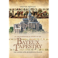 Image for An Archaeological Study of the Bayeux Tapestry: The Landscapes, Buildings and Places