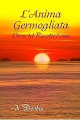 L'anima germogliata: Poesie del Raccolto d'amore (Italian Edition) Kindle Edition